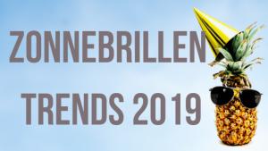 De zonnebrillen trends van 2019